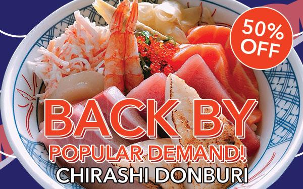 BACK BY POPULAR DEMANDS Chirashi Donburi! Plus, get 50% off~