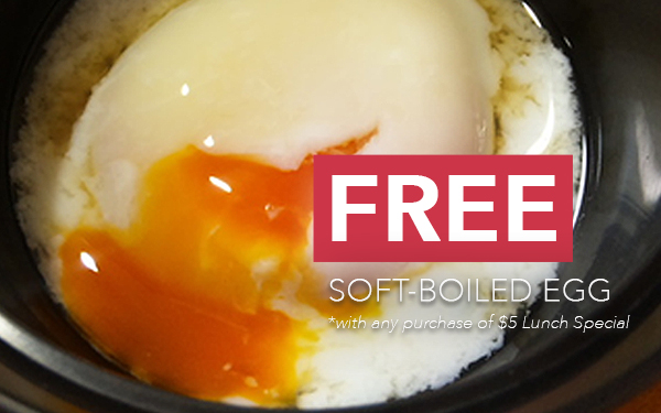 Free Soft-boil Egg with every purchase of Lunch Menu!