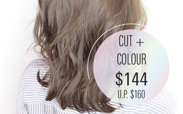 Cut + Colour $144 (U.P. $160) [ For New Customer only ]