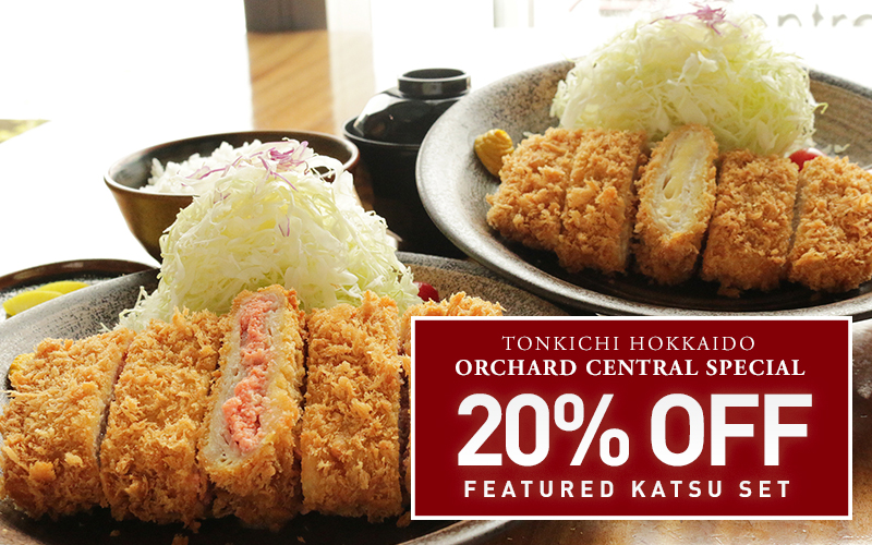 Orchard Central Special! 20% OFF Featured Katsu Set and more!