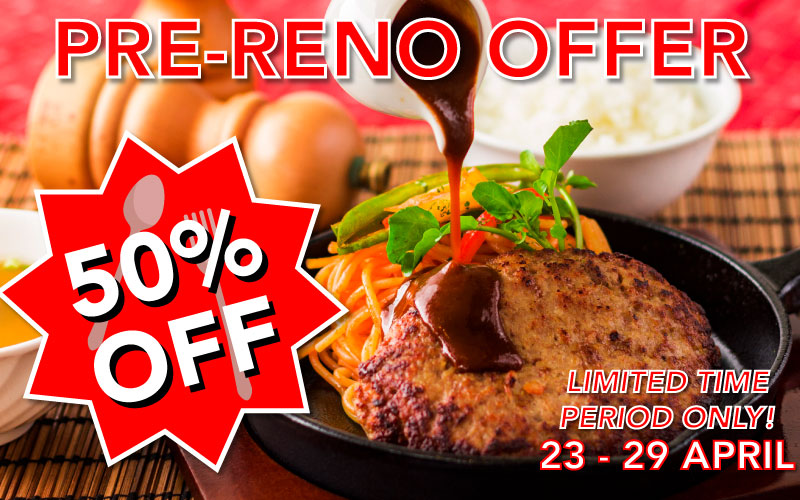 Pre-Reno Offer! 50% OFF all ala carte items!