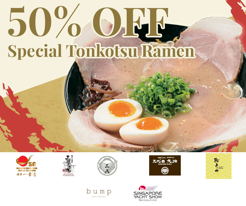 50% Off Ocean Delicacy Don, 50% Off Special Tonkotsu Ramen, 50% Off Exclusive Tickets to Singapore Yacht Show and many more!