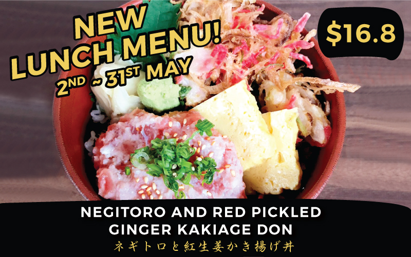 New Lunch Menu coming on 2nd May! Negitoro and Red pickled Ginger Kakiage Don for only $16.8!