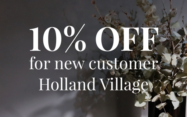10% OFF for New customer! (*Valid at Holland Village only)