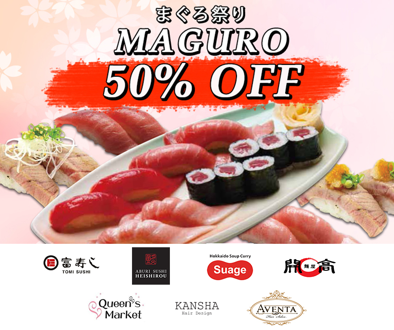 50% OFF Maguro Promotion, 20% OFF Smokey Wonderland, FREE Flow Green Tea & many more...