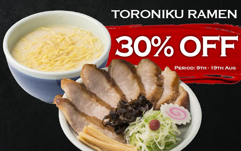 30% OFF Toroniku Ramen!!