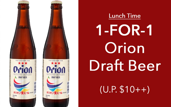 Lunch Time only: 1-for-1 Orion Beer (U.P. $10++)