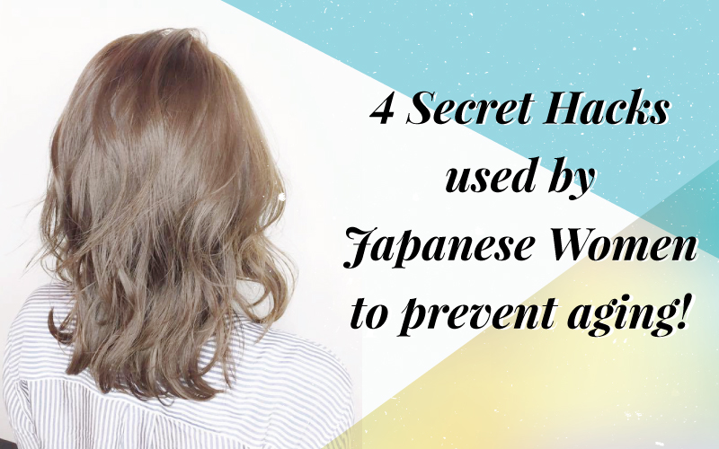 4 Secret Hacks used by Japanese Women to prevent aging!