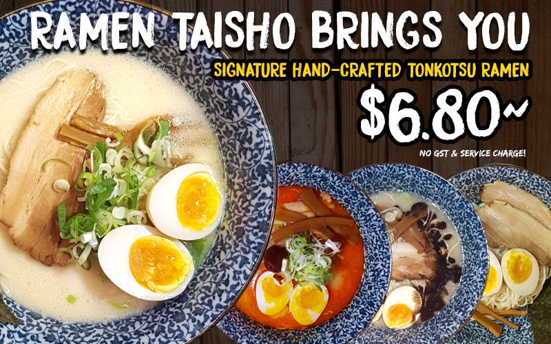 Ramen Taisho is back with delicious and authentic Tonkotsu Ramen from $6.80!